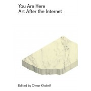 You Are Here: Art After the Internet, Paperback/Omar Kholeif