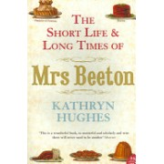Short Life and Long Times of Mrs Beeton (Hughes Kathryn)(Paperback) (9781841153742)