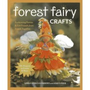 Forest Fairy Crafts: Enchanting Fairies & Felt Friends from Simple Supplies 28+ Projects to Create & Share