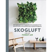 Skogluft: Norwegian Secrets for Bringing Natural Air and Light Into Your Home and Office to Dramatically Improve Health and Happ, Hardcover/Jorn Viumdal