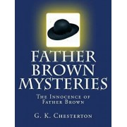 Father Brown Mysteries the Innocence of Father Brown 'large Print Edition': The Complete & Unabridged Original Classic, Paperback/G. K. Chesterton