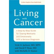 Living with Cancer: A Step-By-Step Guide for Coping Medically and Emotionally with a Serious Diagnosis, Paperback