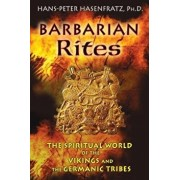 Barbarian Rites: The Spiritual World of the Vikings and the Germanic Tribes, Paperback/Hans-Peter Hasenfratz