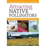 Attracting Native Pollinators: The Xerces Society Guide Protecting North America's Bees and Butterflies, Paperback