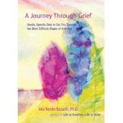 A Journey Through Grief: Gentle, Specific Help to Get You Through the Most Difficult Stages of Grieving, Paperback