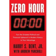 Zero Hour: Turn the Greatest Political and Financial Upheaval in Modern History to Your Advantage, Hardcover