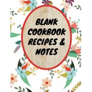 "Blank Cookbook Recipes & Notes: Blank Instant Recipes Cook Book Journal Diary Notebook Perfect Gift 8.5"" X 11"" for Men and Women"