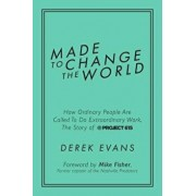 Made to Change the World: How Ordinary People Are Called to Do Extraordinary Work, the Story of Project 615, Hardcover/Derek Evans