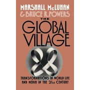 The Global Village: Transformations in World Life and Media in the 21st Century, Paperback/Marshall McLuhan