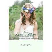 From Seed to Bloom: A Comprehensive Guide to Starting and Growing a Home Based Floral Design Business., Paperback/Jennifer Aquilia