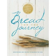 Bread for the Journey: Meditations and Recipes to Nourish the Soul, from the Authors of Mennonite Girls Can Cook, Hardcover