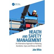 Health and Safety Management. An Alternative Approach to Reducing Accidents, Injury and Illness at Work, Paperback/John White