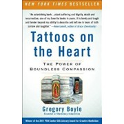 Tattoos on the Heart: The Power of Boundless Compassion, Paperback/Gregory Boyle