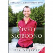 Nik Vujičić ŽIVETI SLOBODNO II IZDANJE