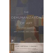 The Dehumanization of Art and Other Essays on Art, Culture, and Literature, Paperback/Jose Ortega y. Gasset