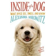 Inside of a Dog -- Young Readers Edition: What Dogs See, Smell, and Know, Paperback/Alexandra Horowitz