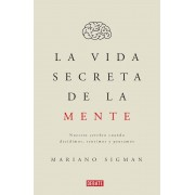 La Vida Secreta de la Mente/The Secret Life of the Mind: How Your Brain Thinks, Feels, and Decides: Nuestro Cerebro Cuando Decidimos, Sentimos y Pensa, Paperback