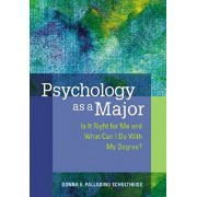 Psychology as a Major: Is It Right for Me and What Can I Do with My Degree?, Paperback/Donna E. Palladino Schultheiss