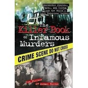 The Killer Book of Infamous Murders: Incredible Stories, Facts, and Trivia from the World's Most Notorious Murders, Paperback/Tom Philbin
