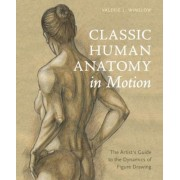 Classic Human Anatomy in Motion: The Artist's Guide to the Dynamics of Figure Drawing, Hardcover