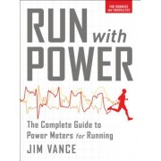 Run with Power: The Complete Guide to Power Meters for Running, Paperback