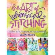 The Art of Whimsical Stitching: Creative Stitch Techniques and Inspiring Projects, Paperback/Joanne Sharpe