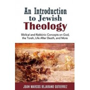 An Introduction to Jewish Theology: Biblical and Rabbinic Concepts on God, the Torah, Life After Death, and More, Paperback/Juan Marcos Bejarano Gutierrez