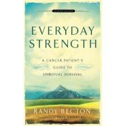 Everyday Strength: A Cancer Patient's Guide to Spiritual Survival, Paperback