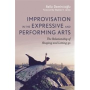 Improvisation in the Expressive and Performing Arts - The Relationship Between Shaping and Letting-Go (Demircioglu Beliz)(Paperback / softback) (9781785925757)