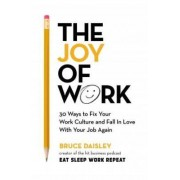 Cornerstone The Joy of Work : 30 Ways to Fix Your Work Culture and Fall in Love with Your Job Again - Bruce Daisley