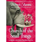 Church of the Small Things: The Million Little Pieces That Make Up a Life, Hardcover