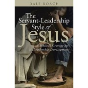 The Servant-Leadership Style of Jesus: A Biblical Strategy for Leadership Development, Paperback/Dale Roach