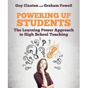 Powering Up Students: The Learning Power Approach to High School Teaching, Paperback/Guy Claxton