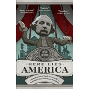Here Lies America: Buried Agendas & Family Secrets at the Tourist Sites Where Bad History Went Down, Paperback/Jason Cochran