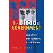 The Blood of Government: Race, Empire, the United States, and the Philippines, Paperback/Paul a. Kramer