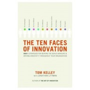 The Ten Faces of Innovation: Ideo's Strategies for Beating the Devil's Advocate & Driving Creativity Throughout Your Organization, Hardcover