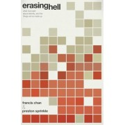 Erasing Hell: What God Said about Eternity, and the Things We Made Up, Paperback