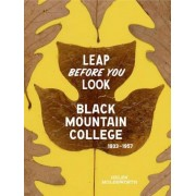 Leap Before You Look: Black Mountain College 1933-1957, Hardcover