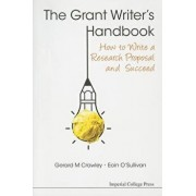 Grant Writer's Handbook, The: How to Write a Research Proposal and Succeed, Paperback/Gerard M. Crawley