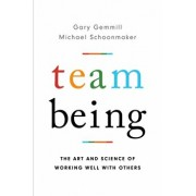 Team Being. The Art and Science of Working Well With Others, Hardback/Michael Schoonmaker
