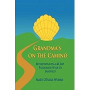 Grandma's on the Camino: Reflections on a 48-Day Walking Pilgrimage to Santiago, Paperback/Mary O. Wyman