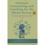 Lifestyle Counselling and Coaching of the Whole Person: Or How to Integrate Nutritional Insights, Physical Exercise and Sleep Coaching Into Talk Thera, Paperback