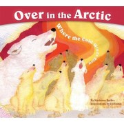Over in the Arctic: Where the Cold Winds Blow, Paperback