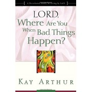 Lord, Where Are You When Bad Things Happen': A Devotional Study on Living by Faith, Paperback