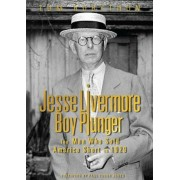 Jesse Livermore - Boy Plunger: The Man Who Sold America Short in 1929, Hardcover