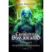 Dragonii Imparatului Negru, Cavalerii de Smarald, Vol. 2/Anne Robillard