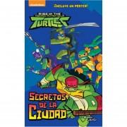 Rise of the teenace mutant ninja turtles. secretos de la ciudad (incluye poster)