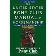 The United States Pony Club Manual of Horsemanship: Intermediate Horsemanship/C1-C2 Level, Paperback/Susan E. Harris