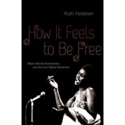 How It Feels to Be Free: Black Women Entertainers and the Civil Rights Movement, Paperback/Ruth Feldstein