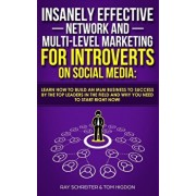 Insanely Effective Network And Multi-Level Marketing For Introverts On Social Media: Learn How to Build an MLM Business to Success by the Top Leaders, Paperback/Ray Schreiter